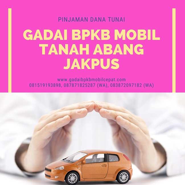 Gadai BPKB Mobil Cepat Daerah Tanah Abang Jakarta Pusat